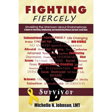 Fighting Fiercely : Unveiling the Unknown about Endometriosis: A Guide for Educating, Enlightening, and Empowering Women and Thier Loved - Endometriosis Source Book