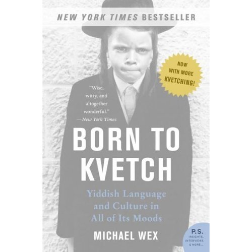 Born to Kvetch : Yiddish Language and Culture in All of Its Moods