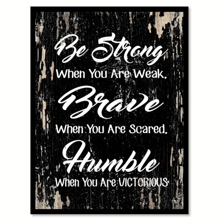 Atlanta Braves Black Framed - Be strong when you are weak Be brave when you are scared Be humble when you are victorious Inspirational Quote Saying Black Canvas Print with Picture Frame Home Decor Wall Art Gift Ideas 22