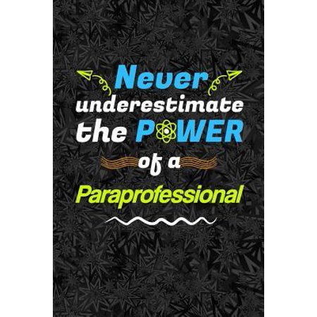 Never Underestimate the Power Of a Paraprofessional: A Notebook for Paras and Parapros