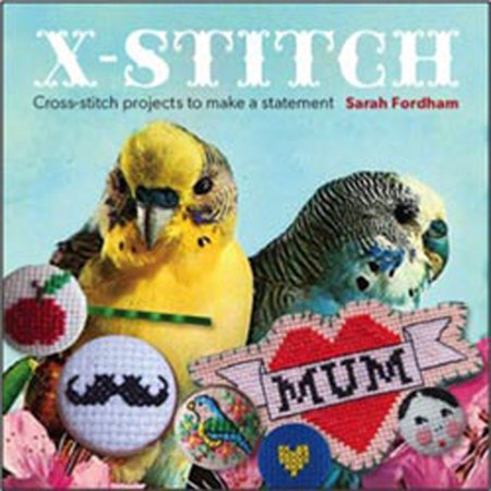 X-Stitch: Cross-Stitch Projects to Make a Statement