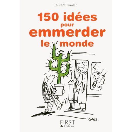 Petit livre de - 150 idées pour emmerder le monde -