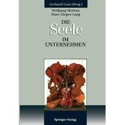 Die Seele Im Unternehmen : Psychoanalytische Aspekte Von Fhrung Und Organisation Im Unternehmen (Paperback)