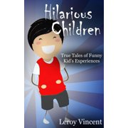 Hilarious Children: True Tales of Funny Kid's Experiences (Paperback)