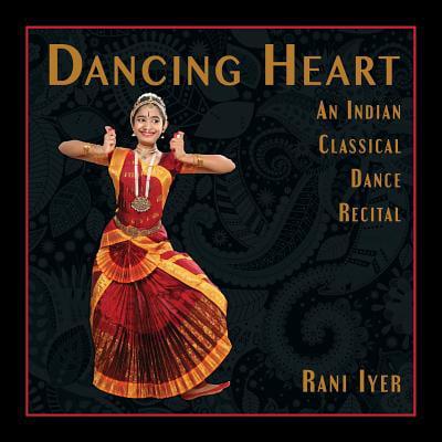 Dancing Heart : An Indian Classical Dance Recital ()
