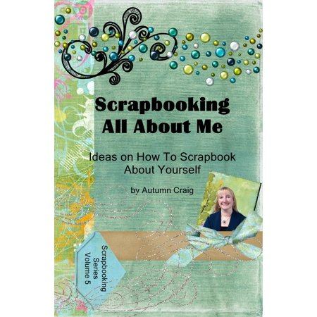 Scrapbooking All About Me: Ideas on how to Scrapbook About Yourself - eBook - All About Me Poster Ideas