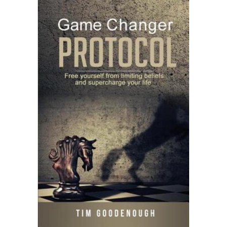 Game Changer Protocol  Free Yourself From Limiting Beliefs And Supercharge Your Life
