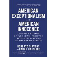 American Exceptionalism and American Innocence : A People's History of Fake NewsFrom the Revolutionary War to the War on Terror