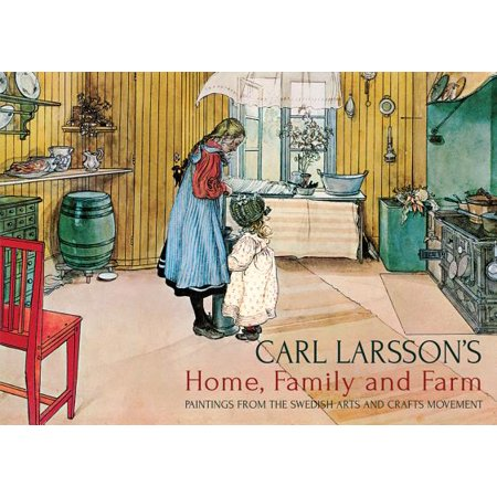 Carl Larsson's Home, Family and Farm : Paintings from the Swedish Arts and Crafts Movement