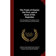 The Trials of Charles the First, and of Some of the Regicides : With Biographies of Bradshaw, Ireton, Harrison, and Others, and with Notes