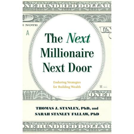 The Next Millionaire Next Door: Enduring Strategies for Building