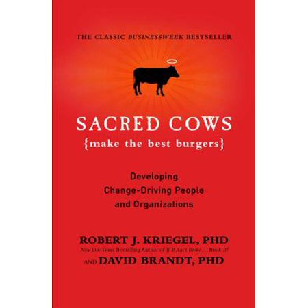 Sacred Cows Make the Best Burgers : Developing Change-Driving People and