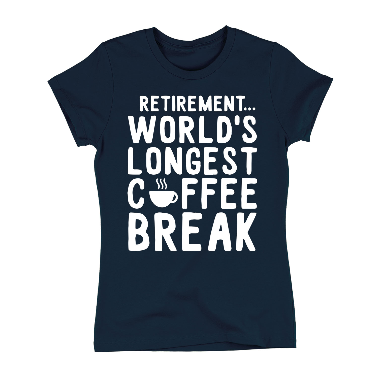 Retirement Worlds Longest Coffee Break-Adult LADIES SHORT SLEEVE TEE