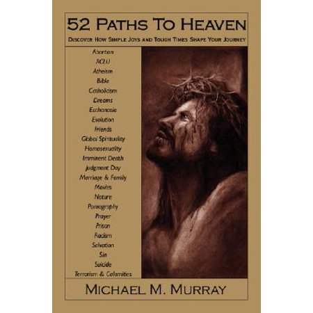 52 Paths to Heaven : Discover How Simple Joys and Tough Times Shape Your Journey