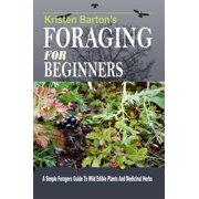 Foraging For Beginners: A Simple Foragers Guide To Wild Edible Plants And Medicinal Herbs - eBook