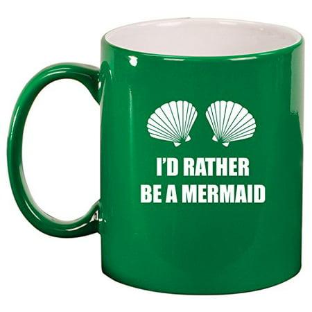 Ceramic Coffee Tea Mug Cup I'd Rather Be A Mermaid (Green)