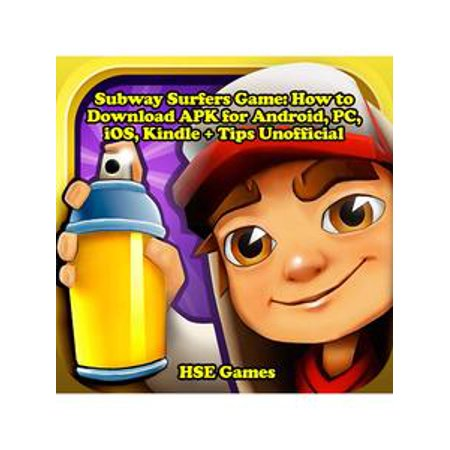 Subway Surfers Game: How to Download APK for Android, PC, iOS, Kindle + Tips Unofficial - eBook (Games Subway Surfers Halloween)