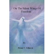 On The Silent Wings of Freedom - eBook