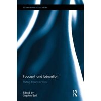 Foucault and Education : Putting Theory to Work