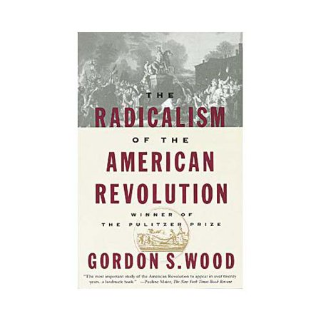 gordon wood radicalism of the american revolution thesis