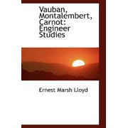 Vauban, Montalembert, Carnot : Engineer Studies