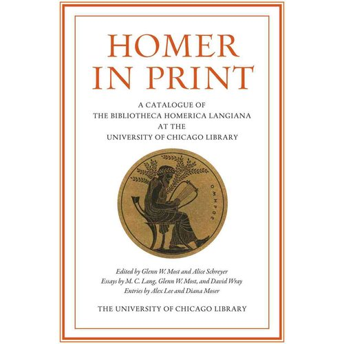 Homer In Print: A Catalogue of the Bibliotheca Homerica Langiana at the University of Chicago Library