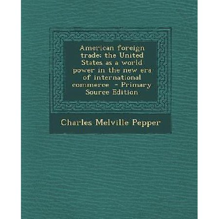 American Foreign Trade  The United States As A World Power In The New Era Of International Commerce
