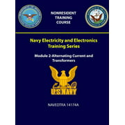 Navy Electricity and Electronics Training Series: Module 2-Alternating Current and Transformers - NAVEDTRA 14174A (Paperback)