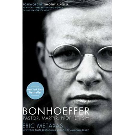 Bonhoeffer  Pastor  Martyr  Prophet  Spy   A Righteous Gentile Vs  The Third Reich