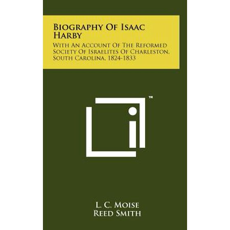 Biography of Isaac Harby : With an Account of the Reformed Society of Israelites of Charleston, South Carolina, 1824-1833
