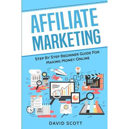 Affiliate Marketing : Step by Step Beginner Guide for Making Money