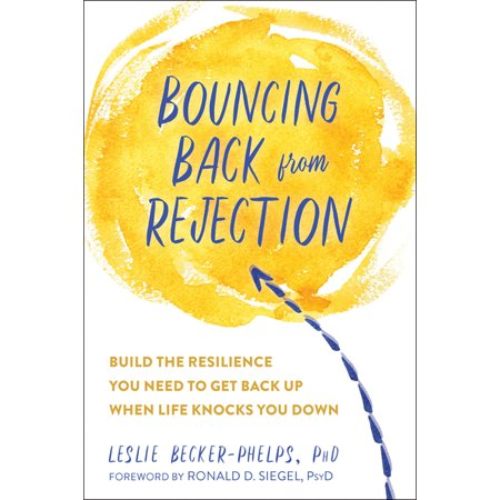 Bouncing Back from Rejection : Build the Resilience You Need to Get Back Up When Life Knocks You Down (Paperback)