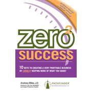 Zero 2 Success : 10 Keys to Creating a Very Profitable Business by Legally Keeping More of What You Make!