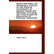 Sound and Music : An Elementary Treatise on the Physical Constitution of Musical Sounds and Harmony,