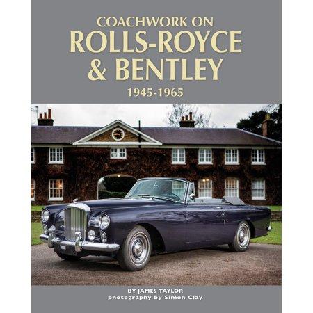 Coachwork on Rolls-Royce and Bentley, 1945 - 1965 Bentley Rolls Royce