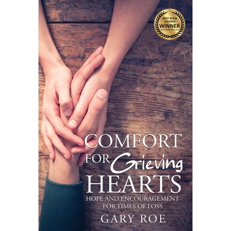 Comfort for Grieving Hearts : Hope and Encouragement for Times of