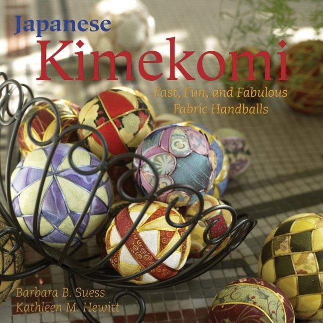 Japanese Kimekomi : Fast, Fun, and Fabulous Fabric Handballs! by Breckling Press