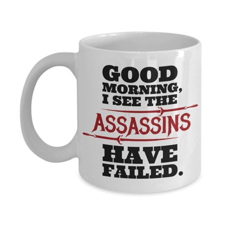 Thyme Gifts - I See The Assassins Have Failed Sarcastic Good Morning Themed Coffee & Tea Gift Mug Cup for A Gorgeous Sunshine Person