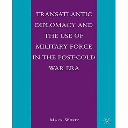 Transatlantic Diplomacy and the Use of Military Force in the Post-Cold War Era - image 1 of 1