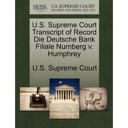 U S  Supreme Court Transcript Of Record Die Deutsche Bank Filiale Nurnberg V  Humphrey