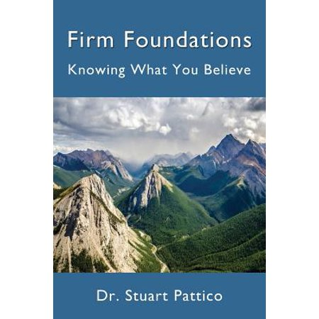 Firm Foundations  Knowing What You Believe