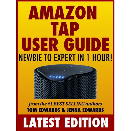 Amazon Tap User Guide: Newbie to Expert in 1 Hour! -