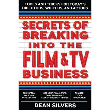 Secrets of Breaking Into the Film and TV Business : Tools and Tricks for Today's Directors, Writers, and Actors