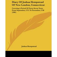 Diary of Joshua Hempstead of New London, Connecticut : Covering a Period of Forty-Seven Years from September, 1711 to November, 1758 (1901)