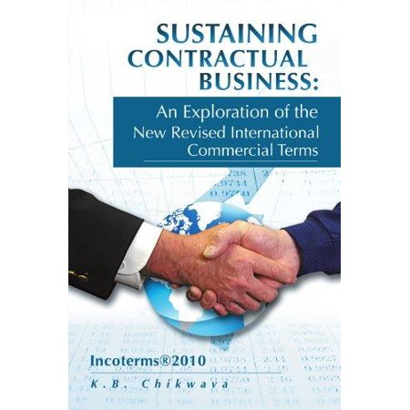 Sustaining Contractual Business  An Exploration Of The New Revised International Commercial Termsincotermsr2010