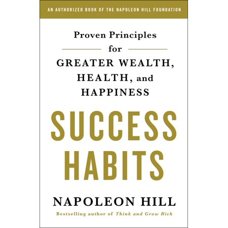 Success Habits : Proven Principles for Greater Wealth, Health, and