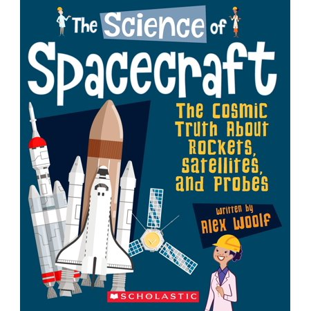 Satellite Rocket - The Science of Spacecraft : The Cosmic Truth about Rockets, Satellites, and Probes