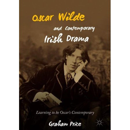 Oscar Wilde and Contemporary Irish Drama : Learning to Be Oscar's