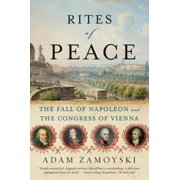 Rites of Peace : The Fall of Napoleon and the Congress of Vienna