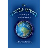 The Invisible Rainbow : A History of Electricity and Life (Paperback)